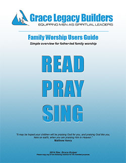 Family Worship Users Guide by Grace Legacy Builders